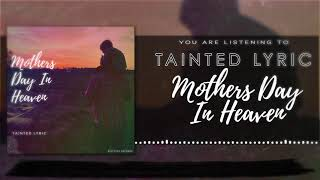 Tainted Lyric Mother's Day In Heaven
