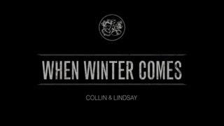 When Winter Comes - Collin & Lindsay