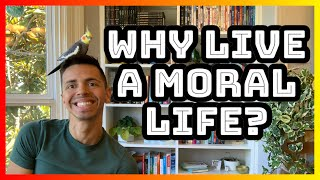 Ethics, Brah:  Why Live a Moral Life? (Ep. 3)
