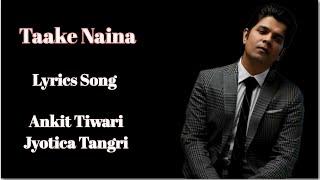 Taake Naina Lyrics - Bhavin Bhanushail,  Jumana Khan | Ankit Tiwari, Jyotica Tangri