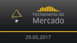 Fechamento do Mercado - 29/05/2017