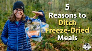 5 Reasons To Ditch Freeze-Dried Backpacking Meals  |  Backcountry Foodie
