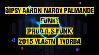 Gipsy Aaron - Čaje Narov Palmande Funky (Prod. A.S.Funk) 2015
