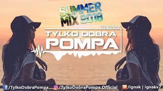 ✪ SUMMER MIX 2018 - VOL.1 ✪ Tylko Dobra Pompa ✪ DJ IGNAK ✪ #WakacyjnyMelanż