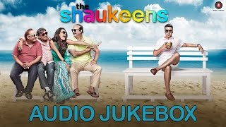 The Shaukeens - Audio Jukebox