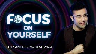 Focus on Yourself - By Sandeep Maheshwari I Hindi