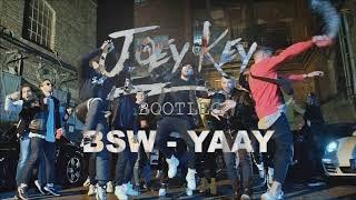 BSW   YAAY ( Joey Key Bootleg)