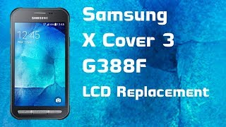 Samsung Xcover 3 (G388F) Teardown & LCD Replacement