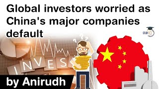 Debt Default in China surges - Global investors worried as China's major companies default #UPSC