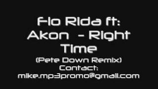 Flo Rida ft: Akon - Right Time (Pete Down Remix) :GREAT QUALITY: