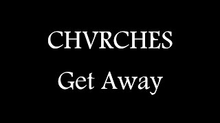 CHVRCHES - Get Away ( Official Lyric Video )