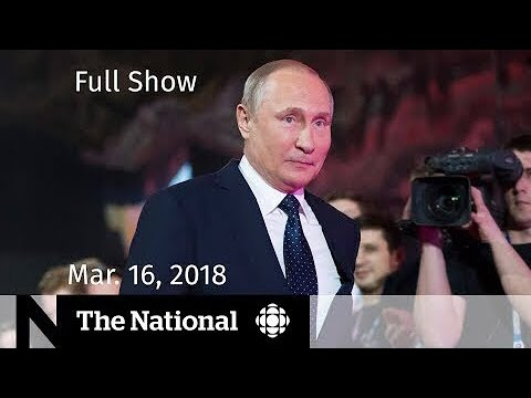 WATCH LIVE: The National for Friday March 16, 2018 — Peacekeeping, Putin, WestJet
