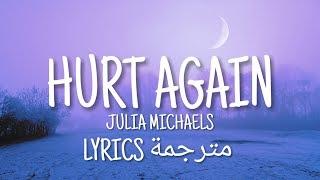 Julia Michaels   Hurt Again (Lyrics مترجمة)