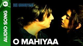 O Mahiyaa (Full Audio Song) | Dus Kahaniyaan   - YouTube