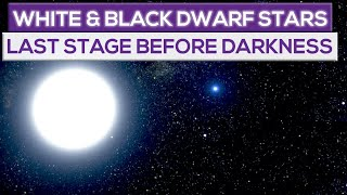 White Dwarf Stars And Black Dwarf Stars: The Last Stage Before Darkness!