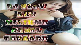 DJ Slow AKU MILIK MU Remix Terbaru!!! Mantap Jiwa
