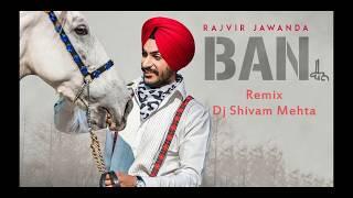 Rajvir Jawanda Songs - Ban Remix | New Punjabi Remix Song 2019 | Dj Shivam Mehta