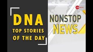 DNA: Non Stop News, 7th December, 2018