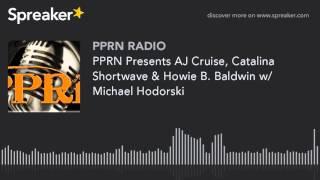PPRN Presents AJ Cruise, Catalina Shortwave & Howie B. Baldwin w/ Michael Hodorski