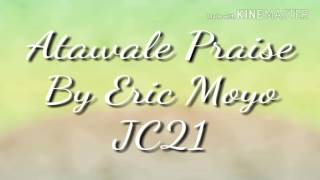 ATAWALE SEBENE PRAISE BY ERIC MOYO
