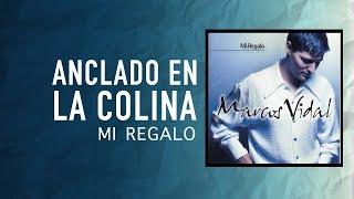 Marcos Vidal - Anclado en la Colina - Mi Regalo