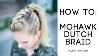 How To: Easy Mohawk Dutch Braid