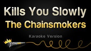 The Chainsmokers - Kills You Slowly (Karaoke Version)