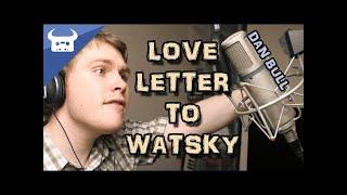 LOVE LETTER TO WATSKY | Dan Bull