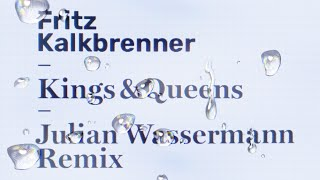 Fritz Kalkbrenner   Kings & Queens (Julian Wassermann Remix) (Edit)