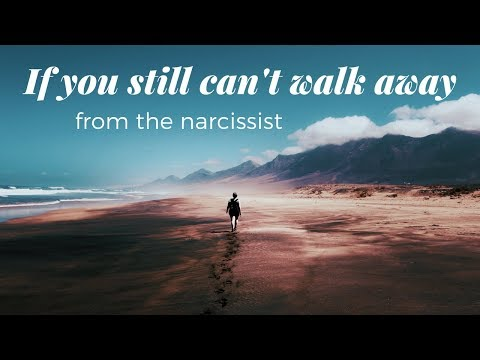 If you still can't walk away (from the narcissist or other toxic situation)