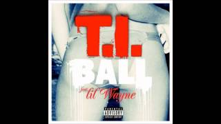 T.I. - Ball (feat. Lil Wayne) CDQ/Dirty Lyrics