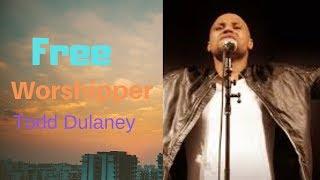 Free Worshipper Todd Dulaney lyrics