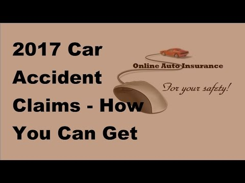 2017 Car Accident Claims |  How You Can Get Money From Insurance