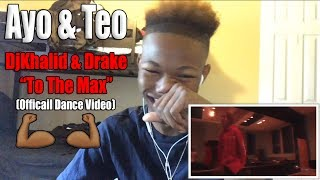 DJ Khalid ft. Drake - To The Max |  Ayo & Teo x TFK (Official Dance Video) REACTION