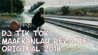 DJ TIK TOK MAAFKANLAH REZA RE ORIGINAL 2018