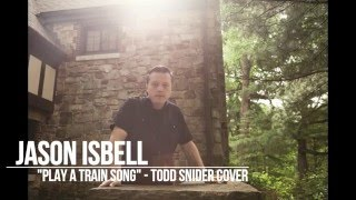 """Jason Isbell - """"Play a Train Song"""" (Todd Snider Cover)"""