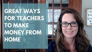 Summer Jobs for Teachers: Great Ways to Make Money from Home