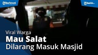 Viral Video Warga Mau Salat Dilarang Masuk Masjid, Satpam: Saya Sedang Menjalankan Tugas Pak