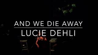 LUCIE DEHLI - AND WE DIE AWAY