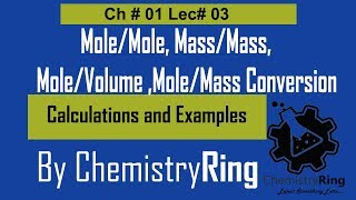 Mole/Mole Convrsion | Mole/Mass|| Mass/Mass||Mole/Volume Calculation | ChemistryRing | Ch 1| Lec 03