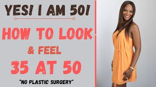 TIPS TO LOOK & FEEL 35 at 50!  HOW TO LOOK YOUNGER THAN YOUR AGE NATURALLY! #driyabo #lifecoach