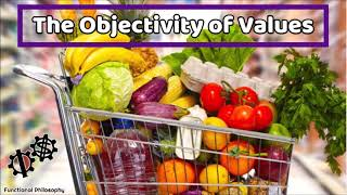 Functional Philosophy #40: The Objectivity of Values