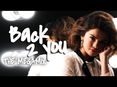 BACK TO YOU - Selena G, Hailee Steinfeld, Ellie G, Rita Ora & More (Megamix By Blanter Co)