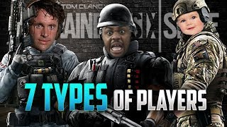 7 TYPES OF RAINBOW SIX SIEGE PLAYERS