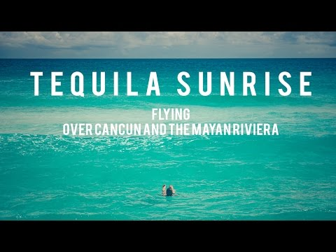 Tequila Sunrise - Flight over Cancun, Playa del Carmen and the Mayan Riviera 4K - DJI Phantom