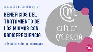Beneficios del tratamiento de los miomas con radiofrecuencia - Dra. Belén de la Torriente