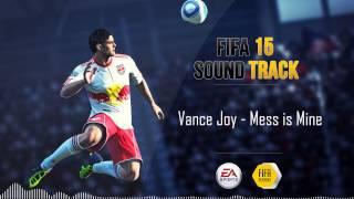 Vance Joy   Mess Is Mine (FIFA 15 Soundtrack)