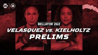 Bellator 262 Prelims   Velasquez vs. Kielholtz   BELLATOR MMA x SHOWTIME