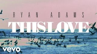 Ryan Adams - This Love (Cover) (Audio)
