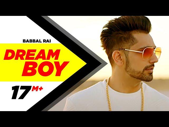 Dream Boy Full Video Song   Babbal Rai Songs   Latest Punjabi Songs 2017